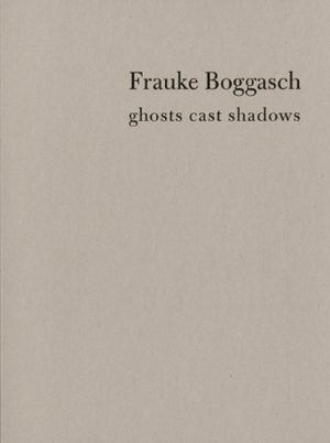 Cruise Callas Frauke Boggasch Catalogue / Katalog ghosts cast shadow